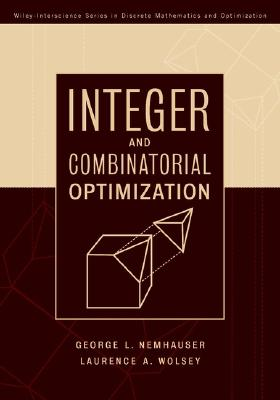 Integer and Combinatorial Optimization By Nemhauser, George L./ Wolsey, Laurence A.